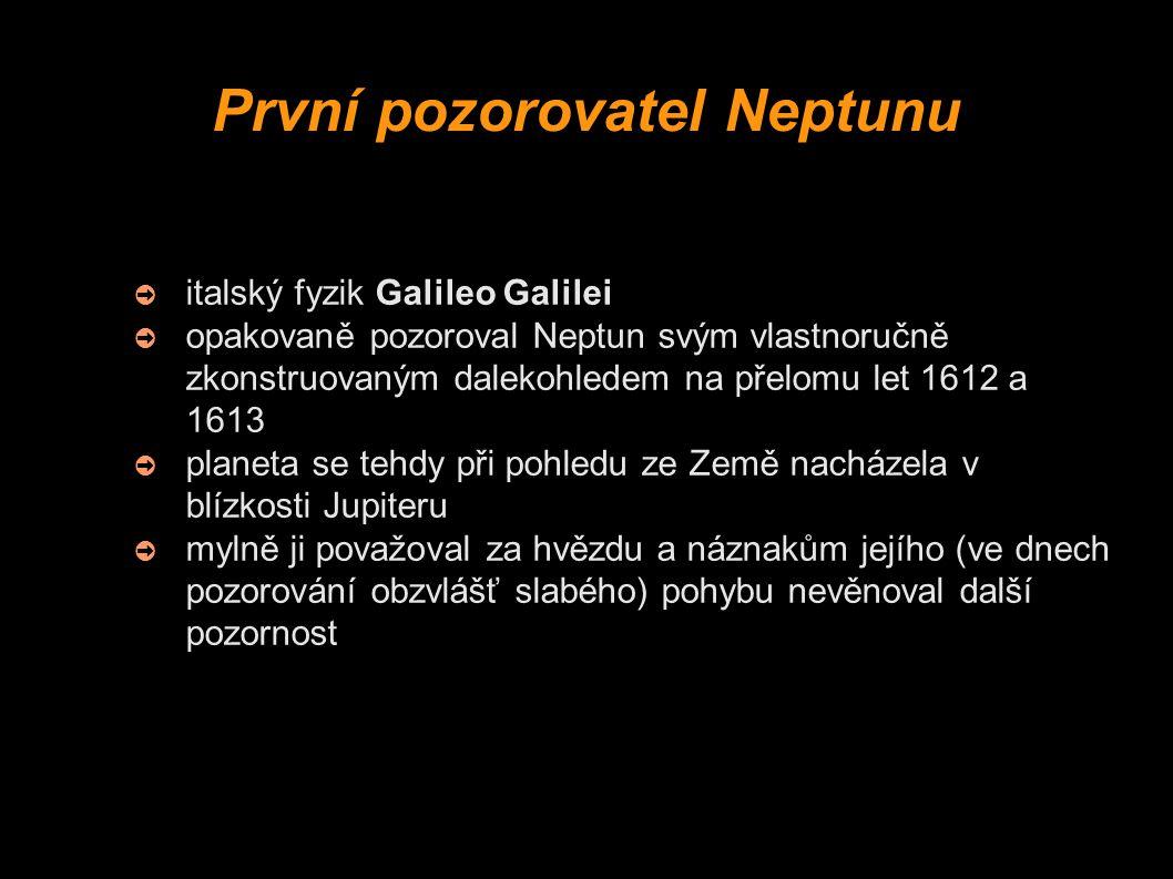 První pozorovatel Neptunu ➲ italský fyzik Galileo Galilei ➲ opakovaně pozoroval Neptun svým vlastnoručně zkonstruovaným dalekohledem na přelomu let 16