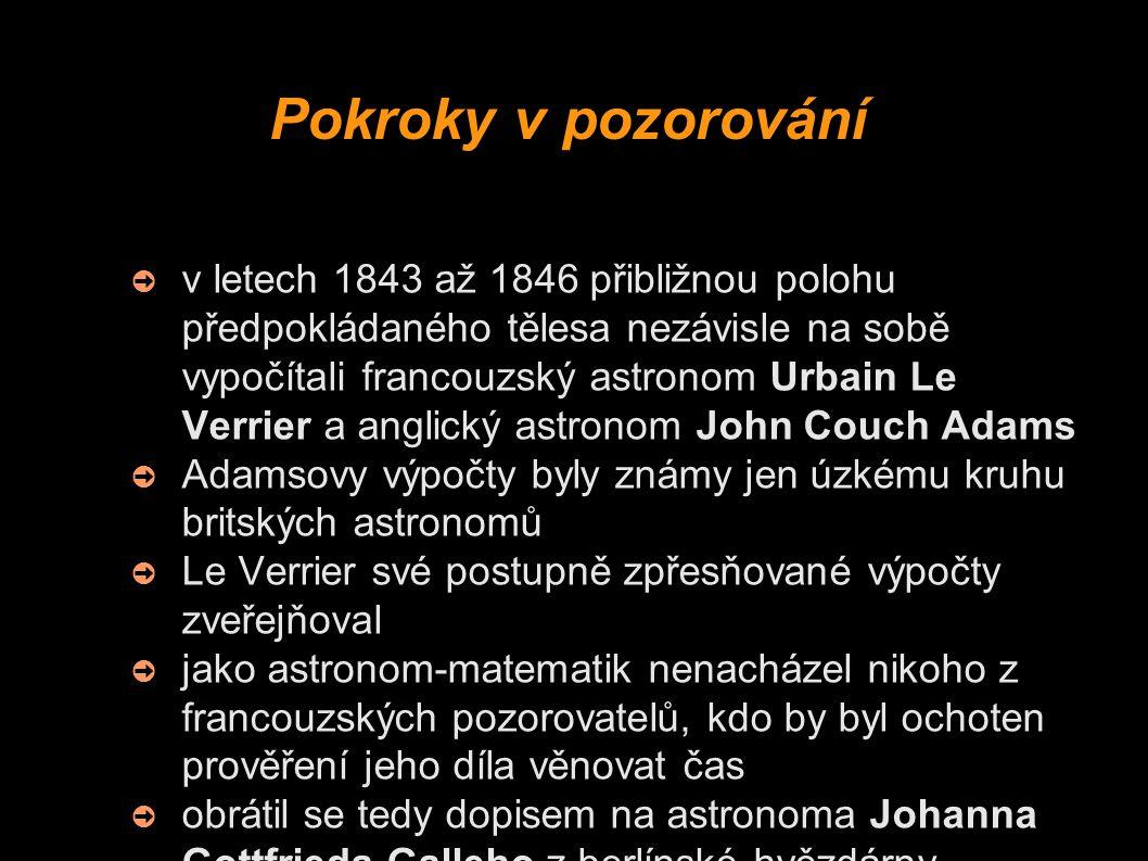 Pokroky v pozorování ➲ v letech 1843 až 1846 přibližnou polohu předpokládaného tělesa nezávisle na sobě vypočítali francouzský astronom Urbain Le Verr