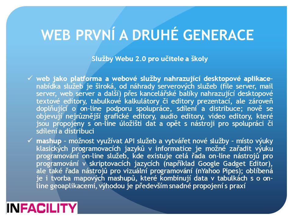 WEB PRVNÍ A DRUHÉ GENERACE Služby Webu 2.0 pro učitele a školy  web jako platforma a webové služby nahrazující desktopové aplikace– nabídka služeb je