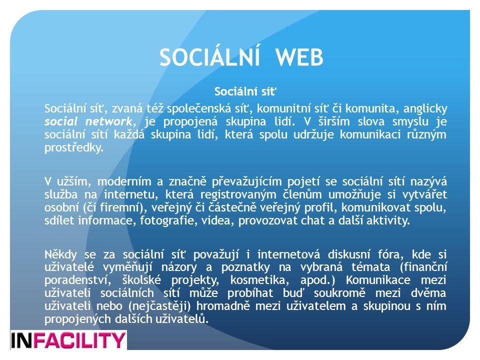 SOCIÁLNÍ WEB Sociální síť Sociální síť, zvaná též společenská síť, komunitní síť či komunita, anglicky social network, je propojená skupina lidí. V ši