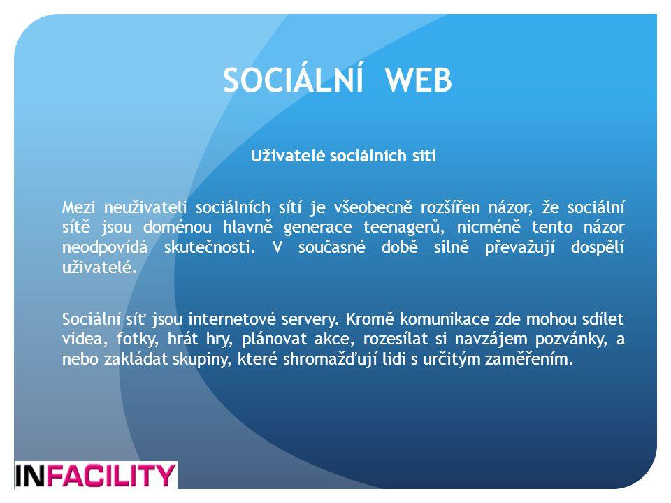 SOCIÁLNÍ WEB Uživatelé sociálních síti Mezi neuživateli sociálních sítí je všeobecně rozšířen názor, že sociální sítě jsou doménou hlavně generace tee