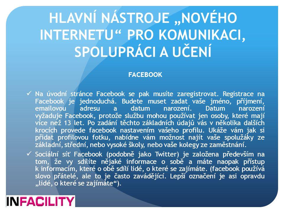 """HLAVNÍ NÁSTROJE """"NOVÉHO INTERNETU"""" PRO KOMUNIKACI, SPOLUPRÁCI A UČENÍ FACEBOOK  Na úvodní stránce Facebook se pak musíte zaregistrovat. Registrace na"""