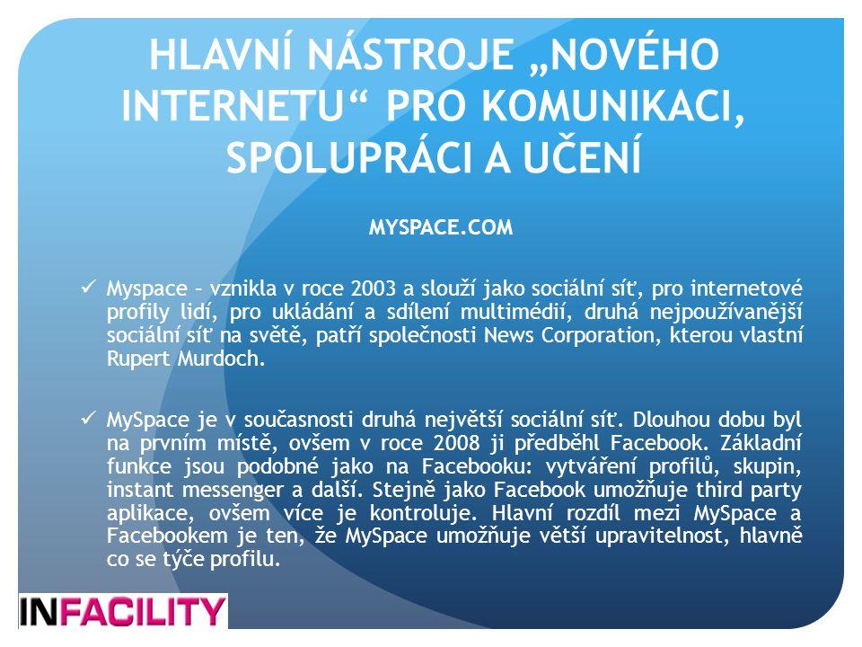 """HLAVNÍ NÁSTROJE """"NOVÉHO INTERNETU"""" PRO KOMUNIKACI, SPOLUPRÁCI A UČENÍ MYSPACE.COM  Myspace – vznikla v roce 2003 a slouží jako sociální síť, pro inte"""
