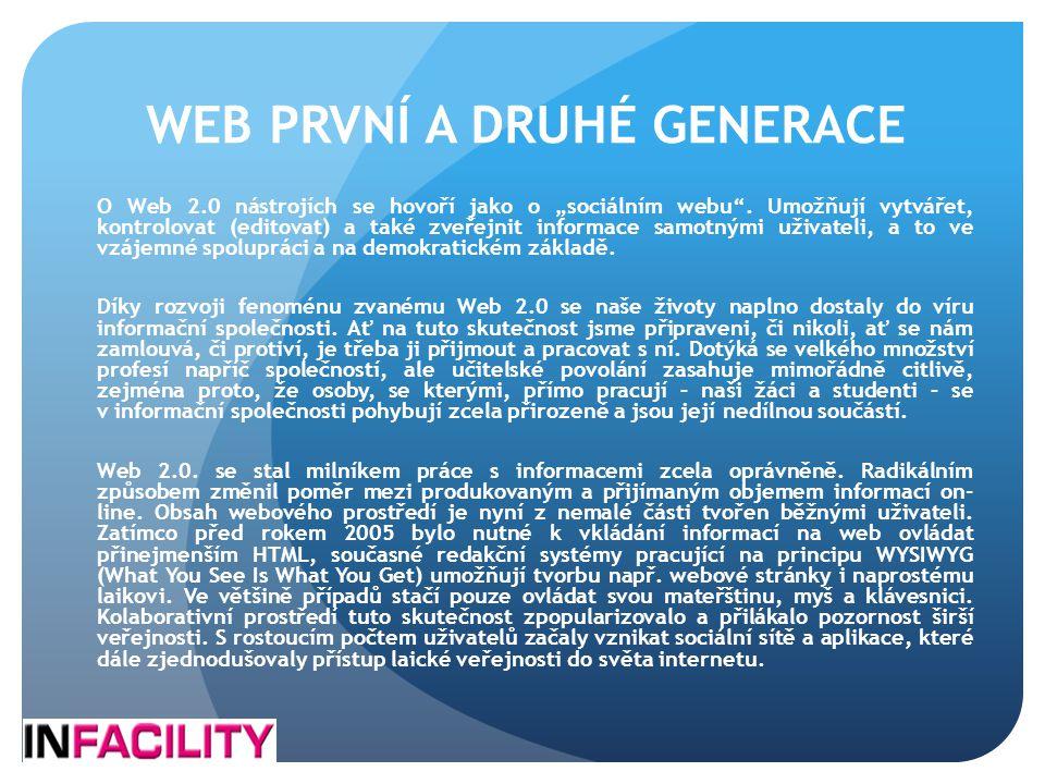 """WEB PRVNÍ A DRUHÉ GENERACE O Web 2.0 nástrojích se hovoří jako o """"sociálním webu"""". Umožňují vytvářet, kontrolovat (editovat) a také zveřejnit informac"""