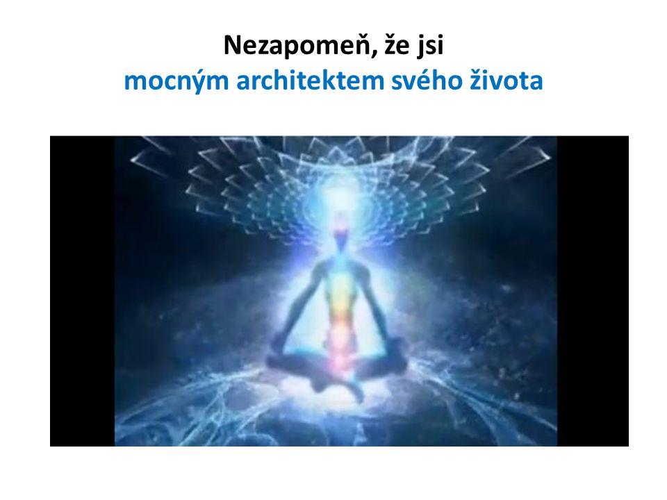 Nezapomeň, že jsi mocným architektem svého života