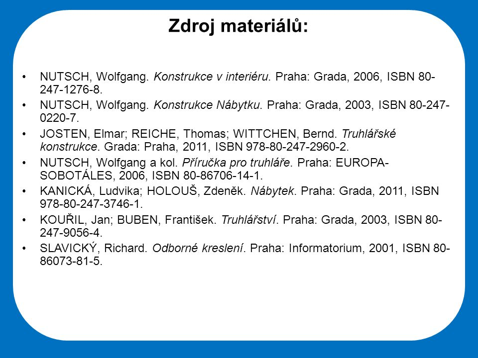 Střední škola Oselce Zdroj materiálů: •NUTSCH, Wolfgang. Konstrukce v interiéru. Praha: Grada, 2006, ISBN 80- 247-1276-8. •NUTSCH, Wolfgang. Konstrukc