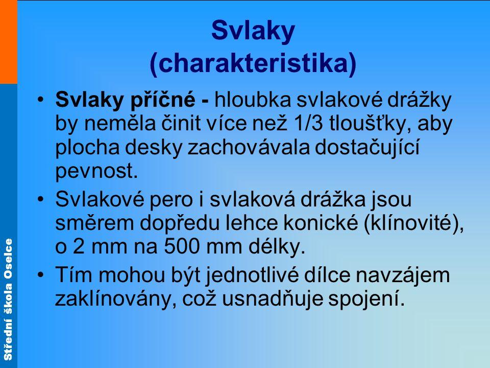 Střední škola Oselce Svlaky (charakteristika) •Svlaky příčné - hloubka svlakové drážky by neměla činit více než 1/3 tloušťky, aby plocha desky zachová