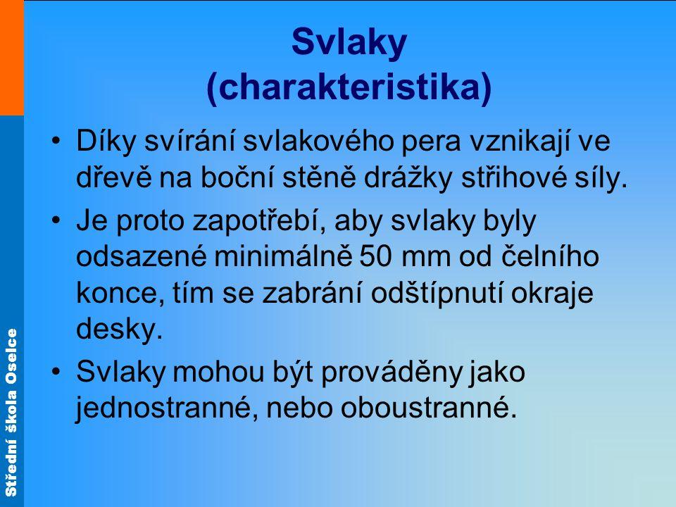 Střední škola Oselce Svlaky (charakteristika) •Díky svírání svlakového pera vznikají ve dřevě na boční stěně drážky střihové síly. •Je proto zapotřebí