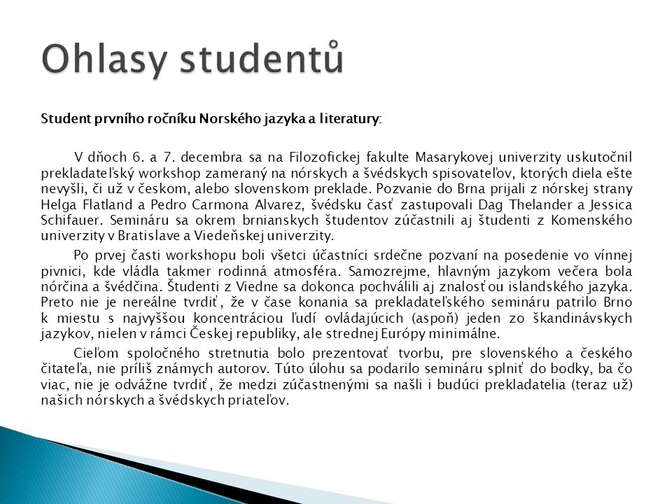 Student prvního ročníku Norského jazyka a literatury: V dňoch 6.