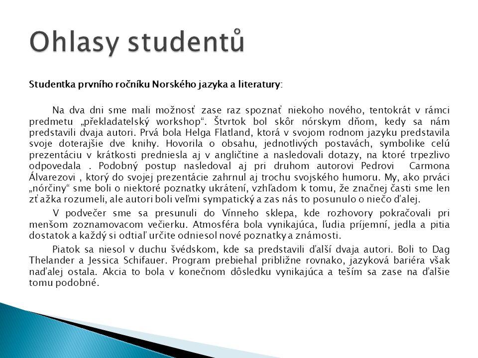 "Studentka prvního ročníku Norského jazyka a literatury: Na dva dni sme mali možnosť zase raz spoznať niekoho nového, tentokrát v rámci predmetu ""překladatelský workshop ."
