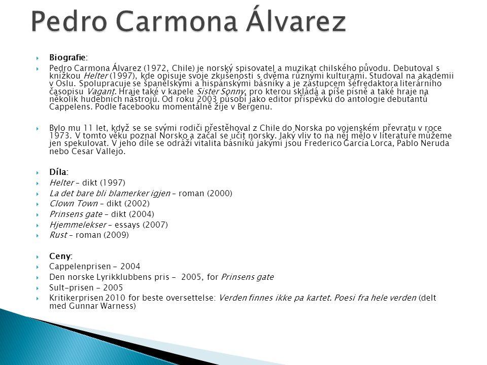  Biografie:  Pedro Carmona Álvarez (1972, Chile) je norský spisovatel a muzikat chilského původu.
