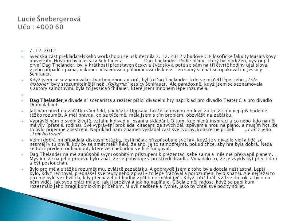  7. 12. 2012  Švédská část překladatelského workshopu se uskutečnila 7.