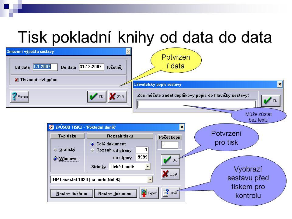 Tisk pokladní knihy od data do data Potvrzen í data Může zůstat bez textu Vyobrazí sestavu před tiskem pro kontrolu Potvrzení pro tisk