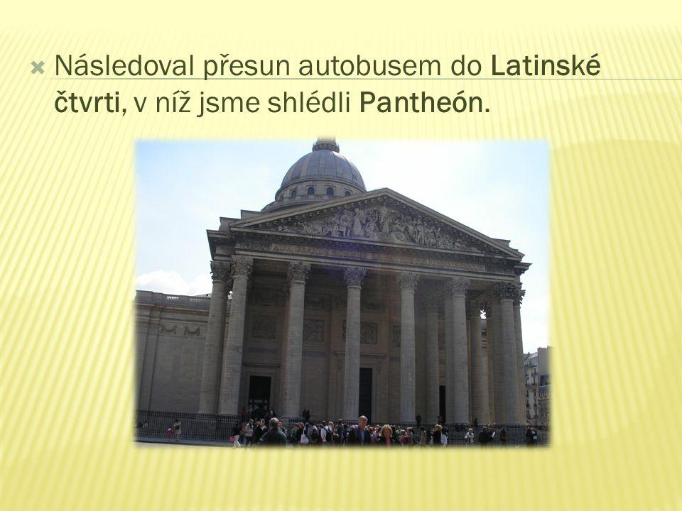  Následoval přesun autobusem do Latinské čtvrti, v níž jsme shlédli Pantheón.