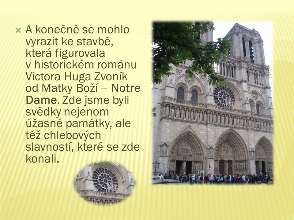  A konečně se mohlo vyrazit ke stavbě, která figurovala v historickém románu Victora Huga Zvoník od Matky Boží – Notre Dame.