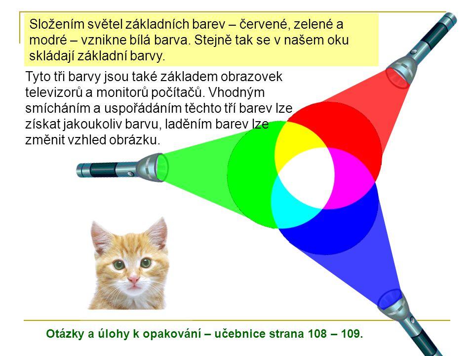 Otázky a úlohy k opakování – učebnice strana 108 – 109. Tyto tři barvy jsou také základem obrazovek televizorů a monitorů počítačů. Vhodným smícháním