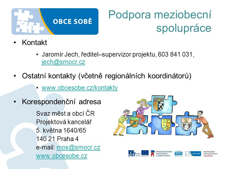 •Kontakt •Jaromír Jech, ředitel–supervizor projektu, 603 841 031, jech@smocr.cz jech@smocr.cz •Ostatní kontakty (včetně regionálních koordinátorů) •ww