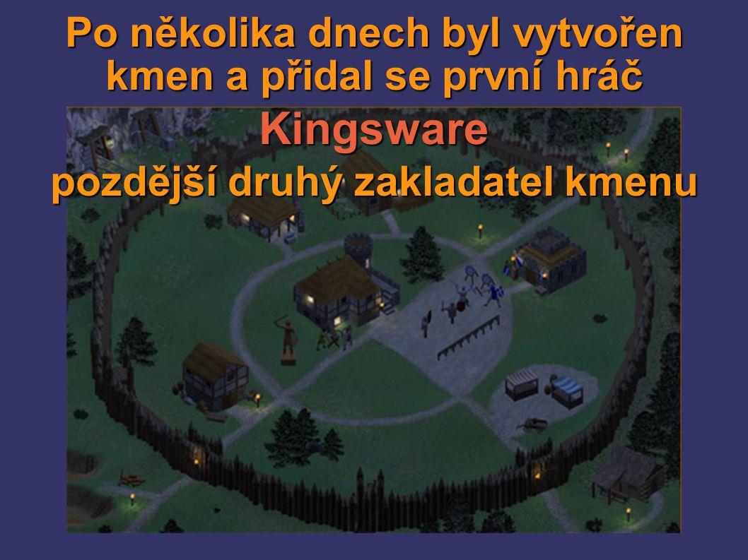 Po několika dnech byl vytvořen kmen a přidal se první hráč Kingsware pozdější druhý zakladatel kmenu