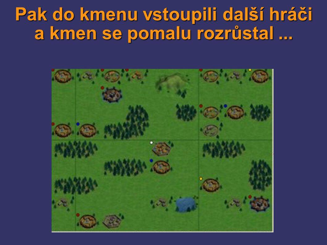 Pak do kmenu vstoupili další hráči a kmen se pomalu rozrůstal...
