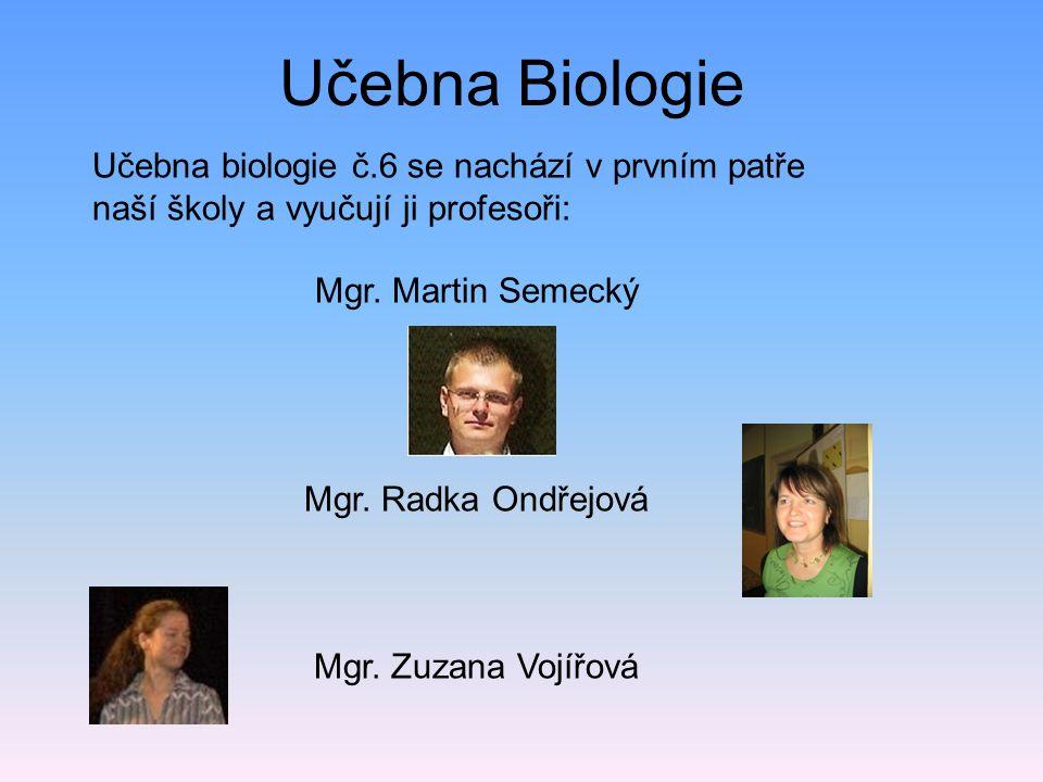 Učebna Biologie Učebna biologie č.6 se nachází v prvním patře naší školy a vyučují ji profesoři: Mgr. Martin Semecký Mgr. Radka Ondřejová Mgr. Zuzana