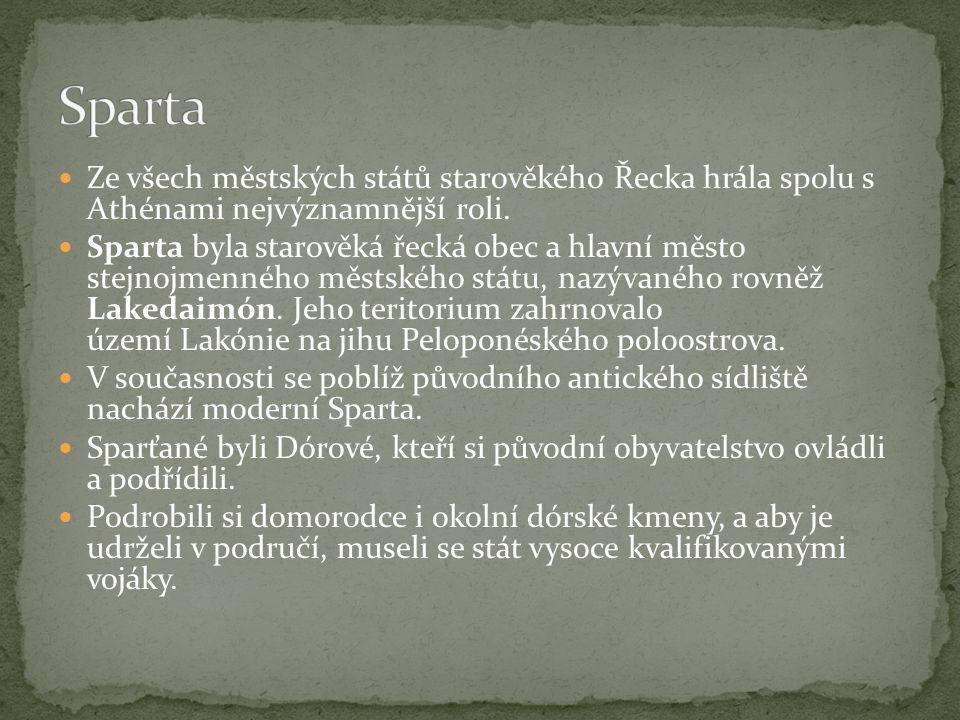  Ze všech městských států starověkého Řecka hrála spolu s Athénami nejvýznamnější roli.  Sparta byla starověká řecká obec a hlavní město stejnojmenn