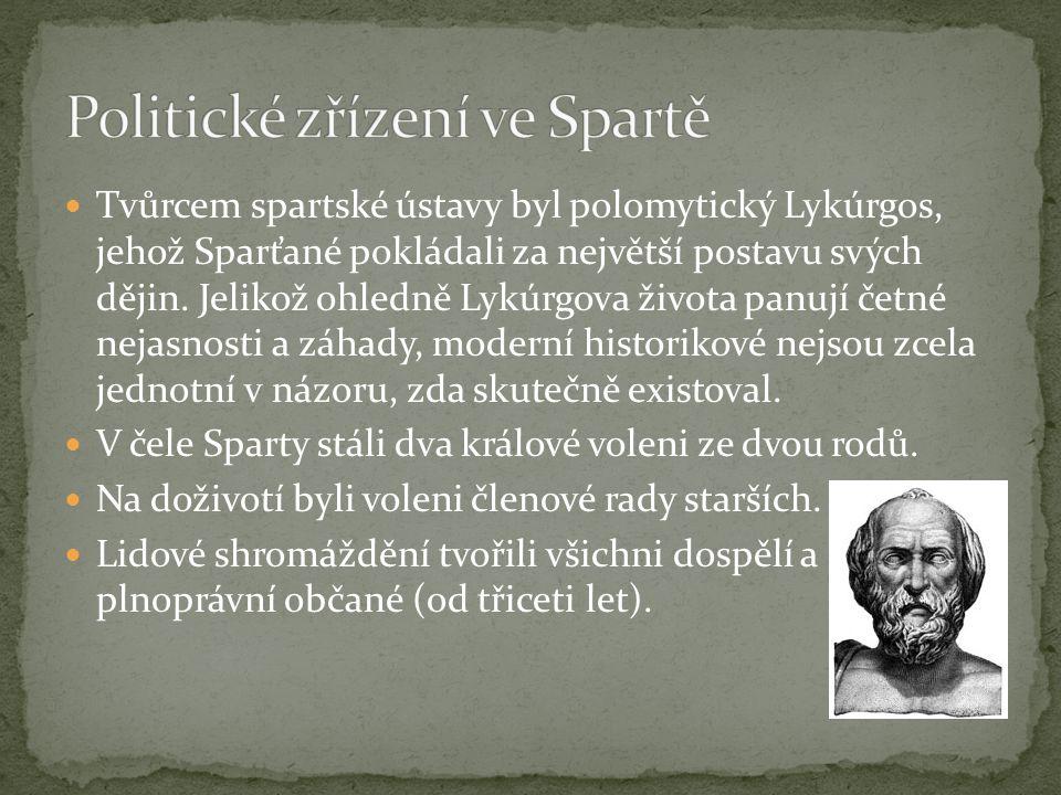  Tvůrcem spartské ústavy byl polomytický Lykúrgos, jehož Sparťané pokládali za největší postavu svých dějin.