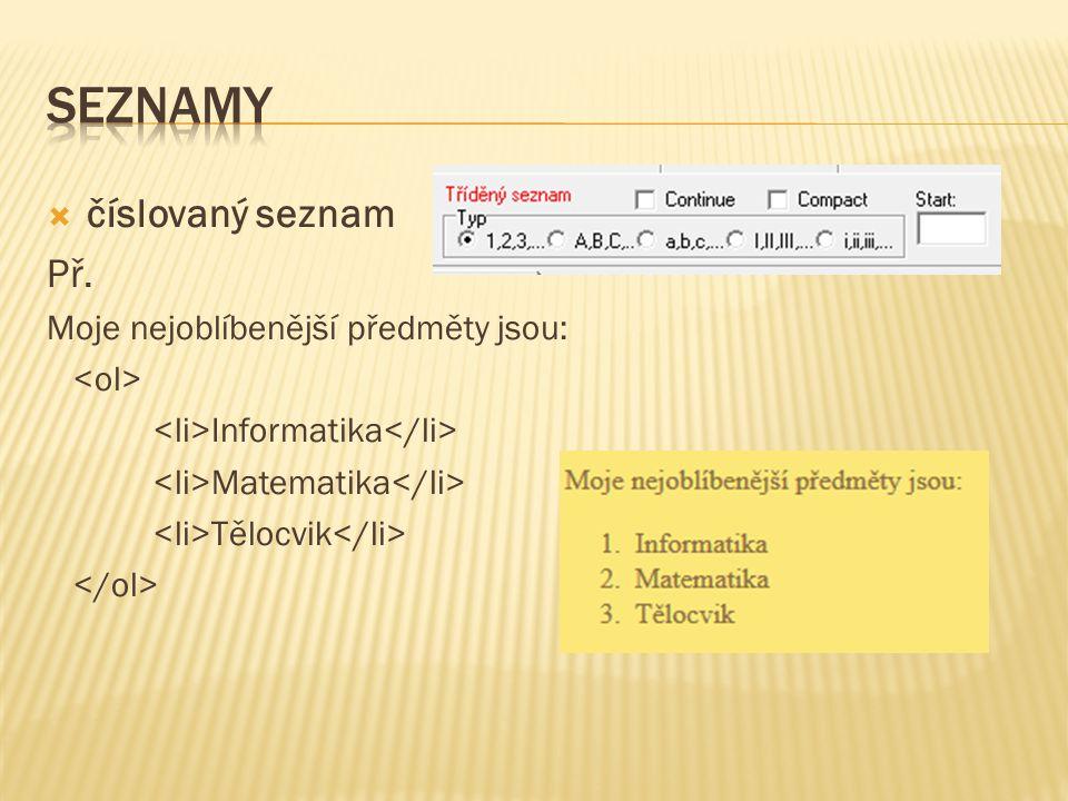 Seznamy představují v HTML to, co jsou ve Wordu odrážky, číslování a předsazení  nečíslovaný seznam Př. V IT probíráme psaní textu internet grafiku
