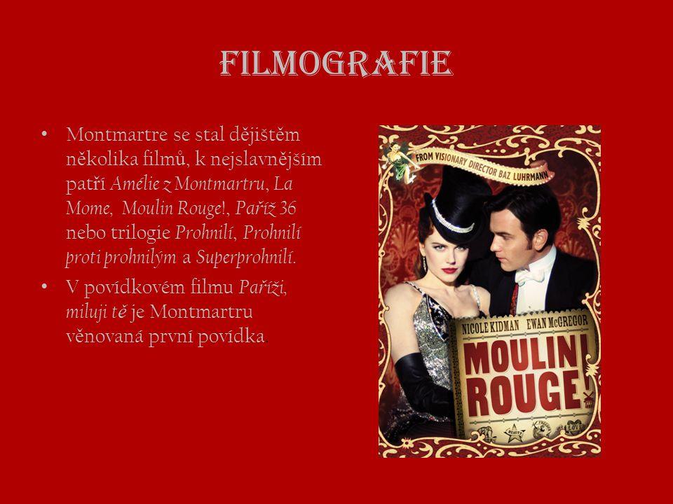 Filmografie • Montmartre se stal d ě jišt ě m n ě kolika film ů, k nejslavn ě jším pat ř í Amélie z Montmartru, La Mome, Moulin Rouge !, Pa ř íž 36 ne