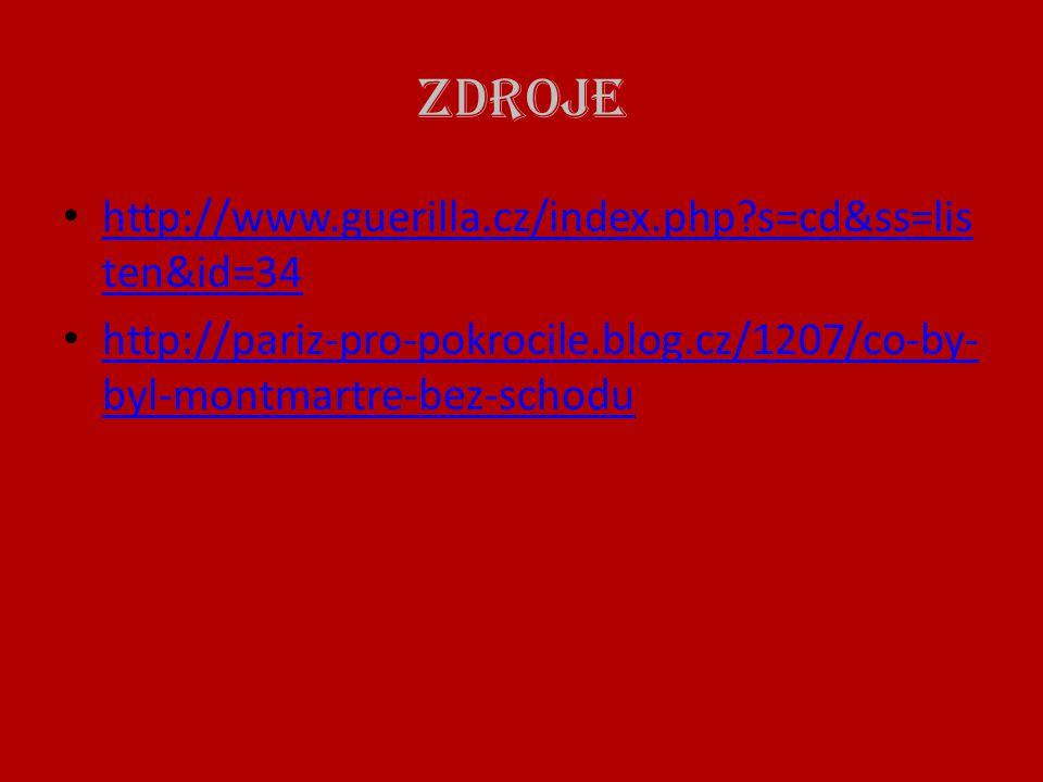 Zdroje • http://www.guerilla.cz/index.php?s=cd&ss=lis ten&id=34 http://www.guerilla.cz/index.php?s=cd&ss=lis ten&id=34 • http://pariz-pro-pokrocile.bl
