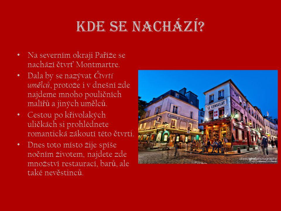 Kde se nachází? • Na severním okraji Pa ř íže se nachází č tvr ť Montmartre. • Dala by se nazývat Č tvrtí um ě lc ů, protože i v dnešní zde najdeme mn