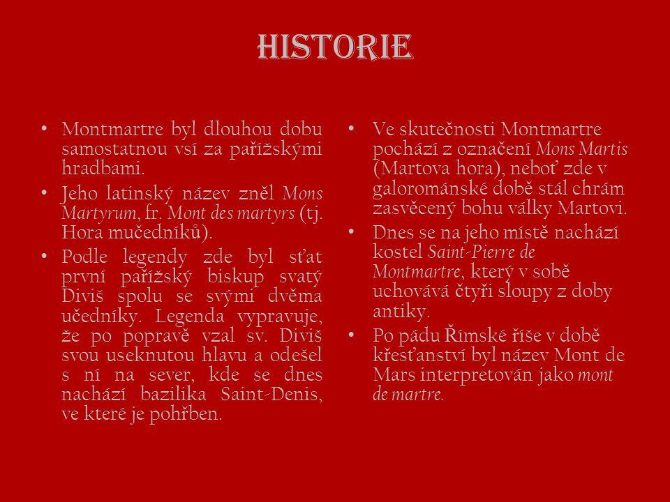 Historie • Montmartre byl dlouhou dobu samostatnou vsí za pa ř ížskými hradbami. • Jeho latinský název zn ě l Mons Martyrum, fr. Mont des martyrs (tj.