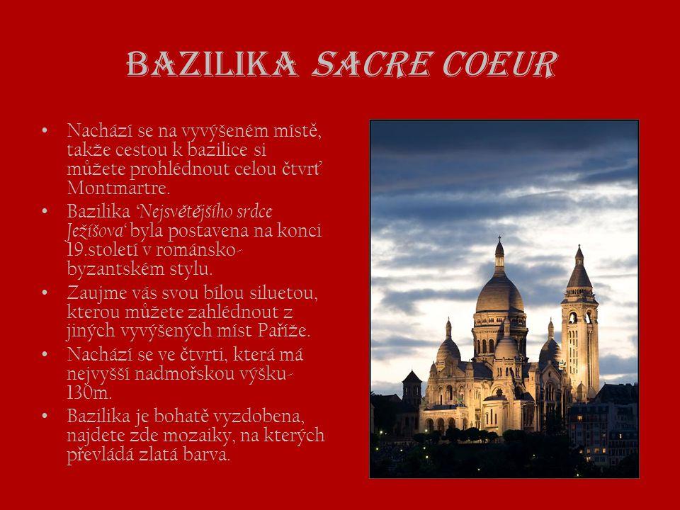 Bazilika Sacre Coeur • Nachází se na vyvýšeném míst ě, takže cestou k bazilice si m ů žete prohlédnout celou č tvr ť Montmartre. • Bazilika ' Nejsv ě