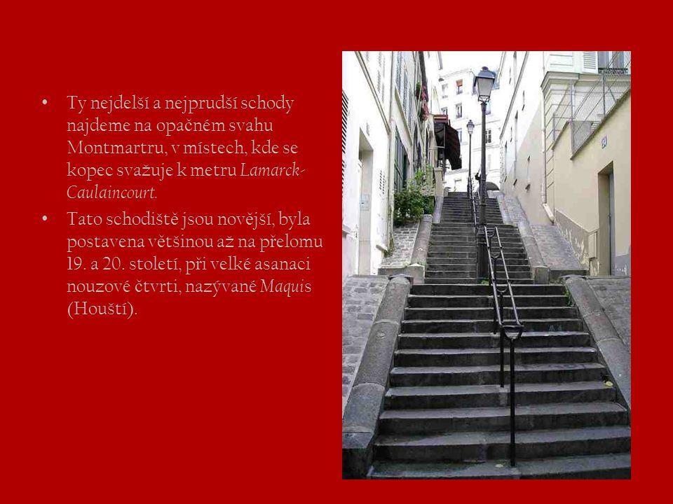 • Ty nejdelší a nejprudší schody najdeme na opa č ném svahu Montmartru, v místech, kde se kopec svažuje k metru Lamarck- Caulaincourt. • Tato schodišt