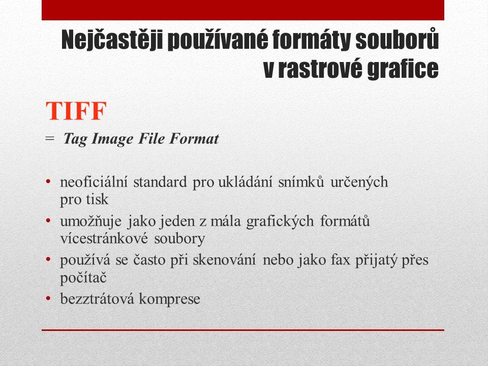 Nejčastěji používané formáty souborů v rastrové grafice TIFF = Tag Image File Format • neoficiální standard pro ukládání snímků určených pro tisk • um