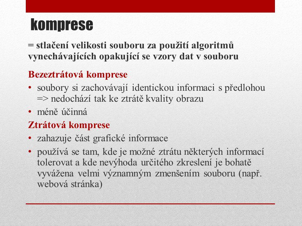 komprese = stlačení velikosti souboru za použití algoritmů vynechávajících opakující se vzory dat v souboru Bezeztrátová komprese • soubory si zachová