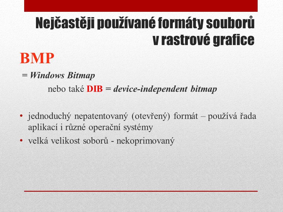 Nejčastěji používané formáty souborů v rastrové grafice BMP = Windows Bitmap nebo také DIB = device-independent bitmap • jednoduchý nepatentovaný (ote