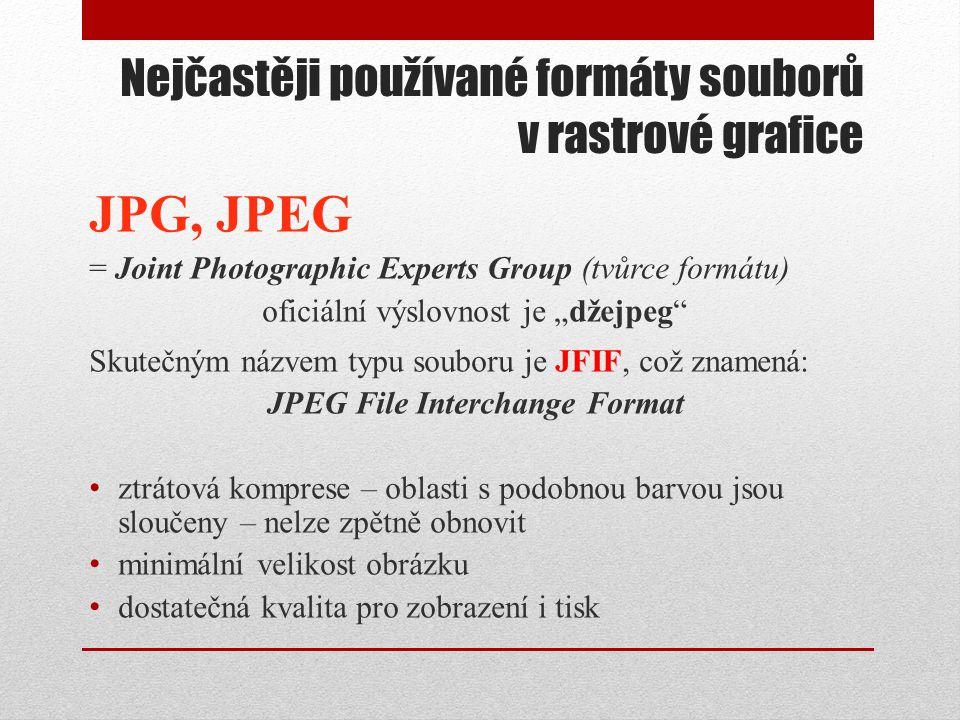 """Nejčastěji používané formáty souborů v rastrové grafice JPG, JPEG = Joint Photographic Experts Group (tvůrce formátu) oficiální výslovnost je """"džejpeg"""