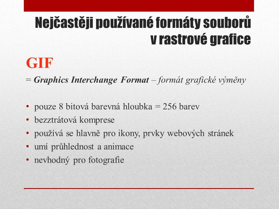 Nejčastěji používané formáty souborů v rastrové grafice GIF = Graphics Interchange Format – formát grafické výměny • pouze 8 bitová barevná hloubka =