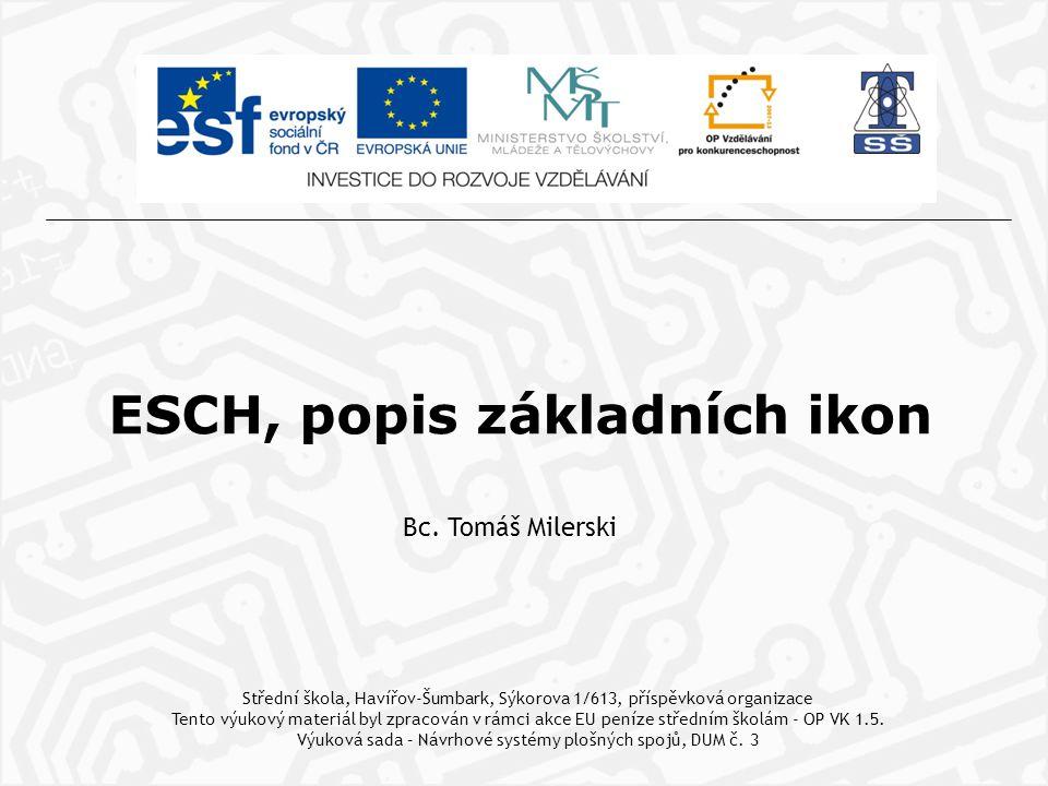 ESCH, popis základních ikon Bc. Tomáš Milerski Střední škola, Havířov-Šumbark, Sýkorova 1/613, příspěvková organizace Tento výukový materiál byl zprac