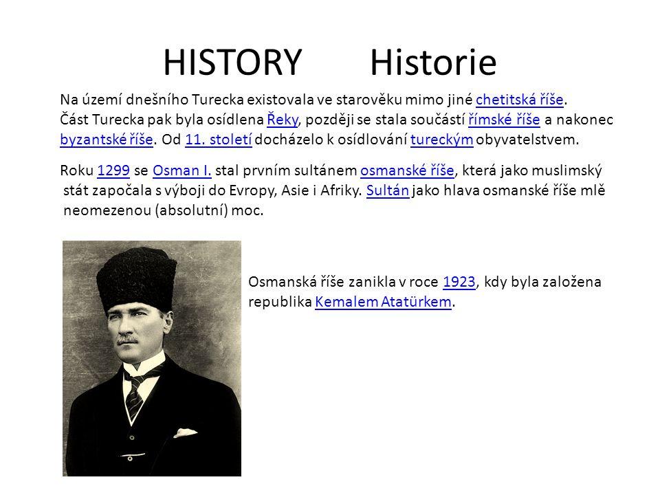 HISTORY Historie Na území dnešního Turecka existovala ve starověku mimo jiné chetitská říše.chetitská říše Část Turecka pak byla osídlena Řeky, později se stala součástí římské říše a nakonecŘekyřímské říše byzantské říšebyzantské říše.