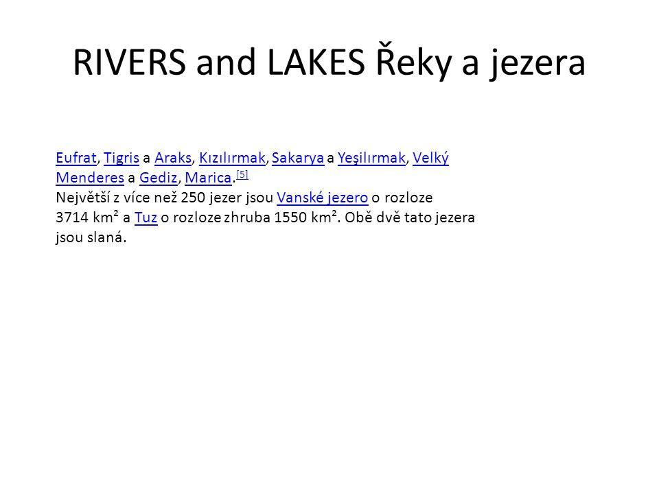 RIVERS and LAKES Řeky a jezera EufratEufrat, Tigris a Araks, Kızılırmak, Sakarya a Yeşilırmak, Velký Menderes a Gediz, Marica.