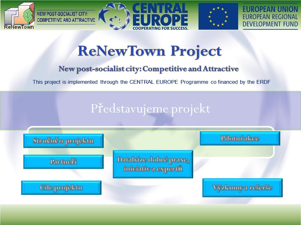 This project is implemented through the CENTRAL EUROPE Programme co financed by the ERDF P ř edstavujeme projekt