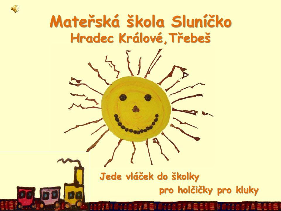 Mateřská škola Sluníčko Hradec Králové,Třebeš Jede vláček do školky pro holčičky pro kluky pro holčičky pro kluky