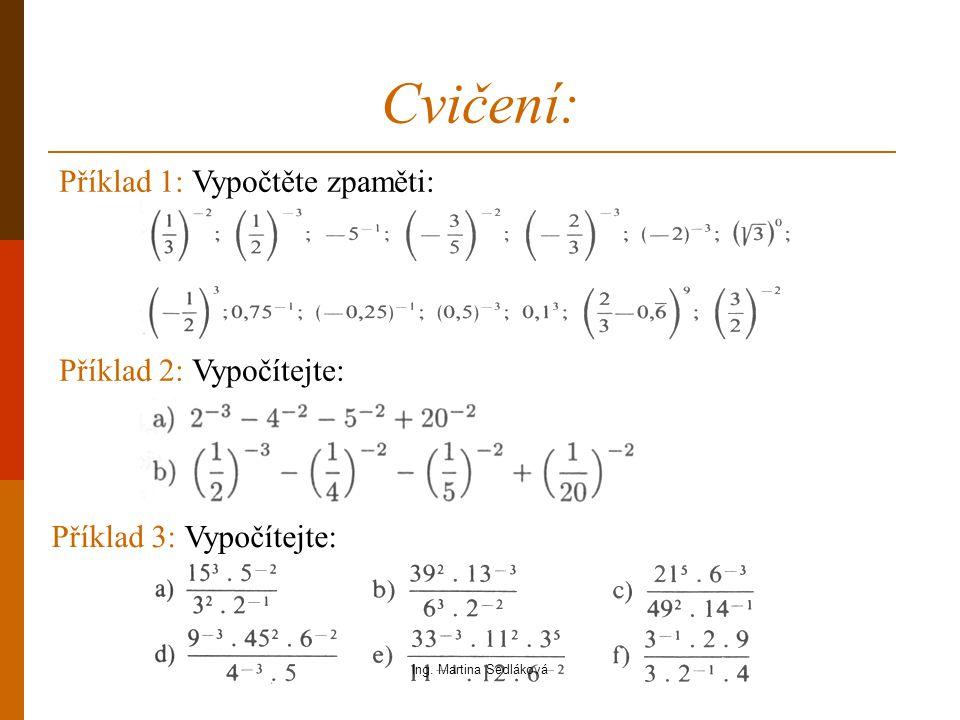 Cvičení: Příklad 2: Vypočítejte: Příklad 1: Vypočtěte zpaměti: Příklad 3: Vypočítejte: Ing. Martina Sedláková