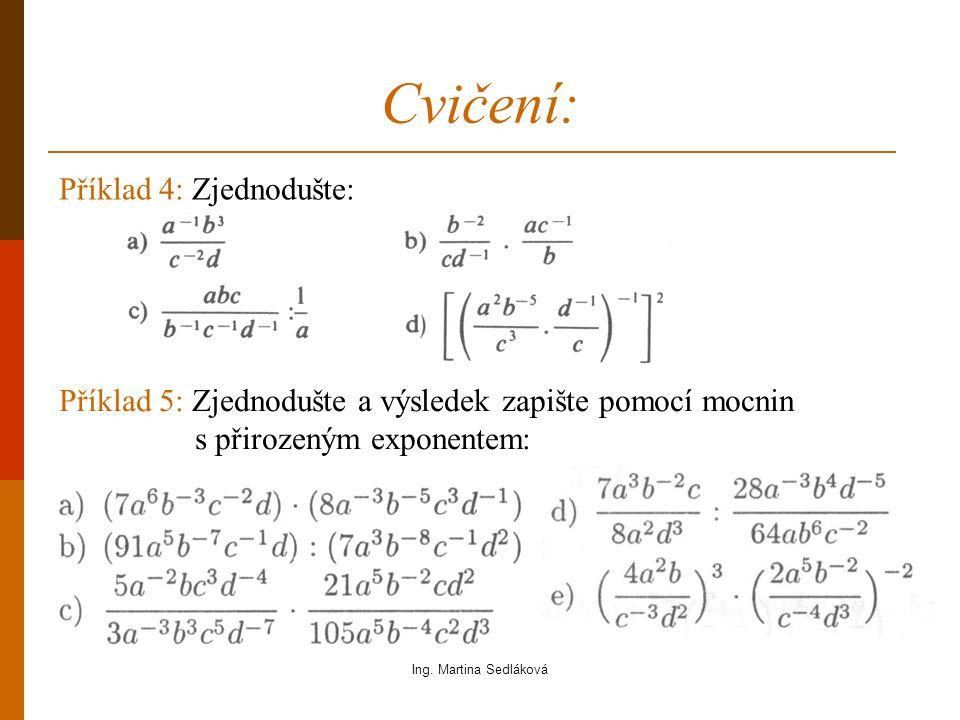 Cvičení: Příklad 5: Zjednodušte a výsledek zapište pomocí mocnin s přirozeným exponentem: Příklad 4: Zjednodušte: Ing.