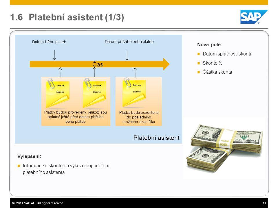 ©2011 SAP AG. All rights reserved.11 1.6 Platební asistent (1/3) Vylepšení:  Informace o skontu na výkazu doporučení platebního asistenta Platební as