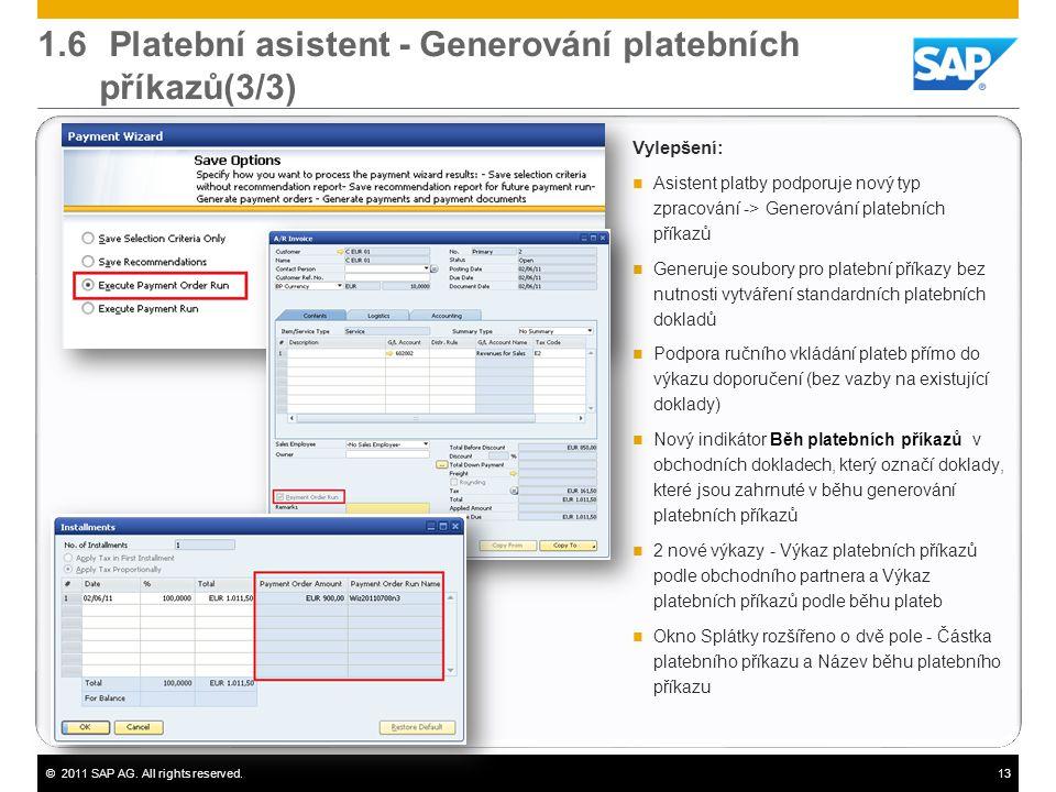 ©2011 SAP AG. All rights reserved.13 1.6 Platební asistent - Generování platebních příkazů(3/3) Vylepšení:  Asistent platby podporuje nový typ zpraco
