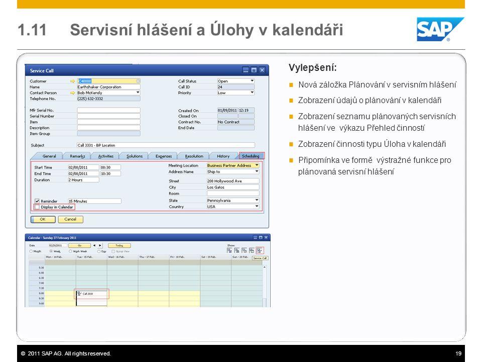©2011 SAP AG. All rights reserved.19 1.11 Servisní hlášení a Úlohy v kalendáři Vylepšení:  Nová záložka Plánování v servisním hlášení  Zobrazení úda