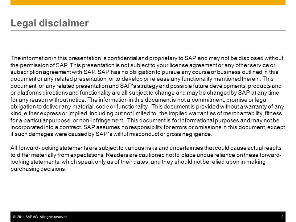 ©2011 SAP AG. All rights reserved.2 The information in this presentation is confidential and proprietary to SAP and may not be disclosed without the p