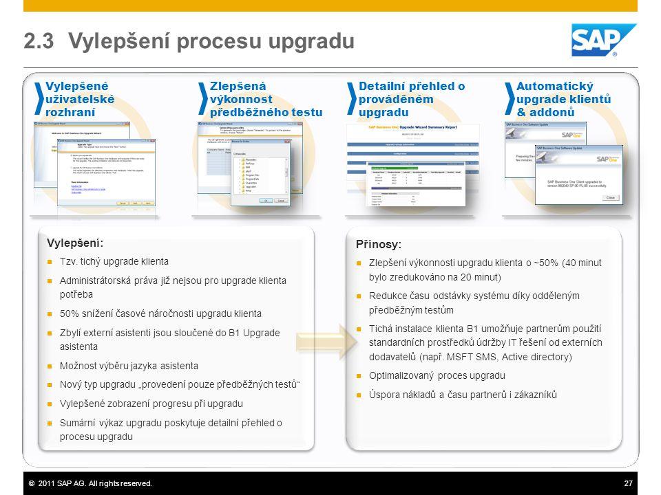 ©2011 SAP AG. All rights reserved.27 2.3 Vylepšení procesu upgradu Vylepšené uživatelské rozhraní Zlepšená výkonnost předběžného testu Detailní přehle